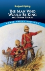 The Man Who Would Be King: And Other Stories (Dover Thrift Editions) Cover Image