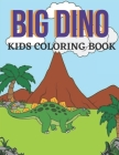 Big Dino Kids Coloring Book: Dinosaur Colouring Book For Boys and Girls Packed with Real, Cute, Cartoon Dinosaur Vol-1 Cover Image