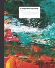 Composition Notebook: Abstract Painting Nifty Composition Notebook - Wide Ruled Paper Notebook Lined School Journal - 100 Pages - 7.5 x 9.25 Cover Image