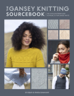 The Gansey Knitting Sourcebook: 150 Stitch Patterns and 10 Projects for Gansey Knits Cover Image