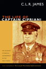 The Life of Captain Cipriani: An Account of British Government in the West Indies, with the Pamphlet the Case for West-Indian Self Government (C.L.R. James Archives) Cover Image