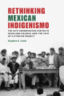 Rethinking Mexican Indigenismo: The Ini's Coordinating Center in Highland Chiapas and the Fate of a Utopian Project Cover Image