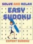 Solve Sudoku and Relax: Easy Sudoku Puzzle Book for Relaxion and Stress Relief Cover Image