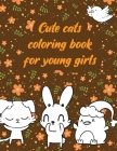 Cute cats coloring book for young girls: A valuable and beautiful coloring book that helps to build your child confidence and Intelligence (100% child Cover Image