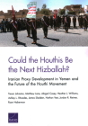 Could the Houthis Be the Next Hizballah?: Iranian Proxy Development in Yemen and the Future of the Houthi Movement Cover Image