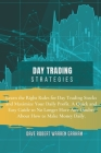 Day Trading Strategies: Learn the Right Rules for Day Trading Stocks and Maximize Your Daily Profit. A Quick and Easy Guide to No Longer Have Cover Image