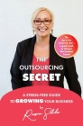 The Outsourcing Secret: A stress-free guide to growing your business Cover Image