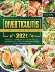 Diverticulitis Cookbook 2021: Delicious & Healthy Recipes for Clear Liquid, Full Liquid, Low Fiber and Maintenance Stage for the Diverticulitis Diet Cover Image