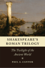 Shakespeare's Roman Trilogy: The Twilight of the Ancient World Cover Image
