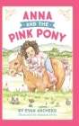 Anna and the Pink Pony: A gorgeously-illustrated early reader that celebrates the magic between children and horses Cover Image