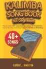 Kalimba Song Book for Beginners: Play by Letter: 40+ easy to play songs for beginners. How to Tune Your Kalimba and Learn Tablature Reading. Cover Image