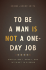 To Be a Man Is Not a One-Day Job: Masculinity, Money, and Intimacy in Nigeria Cover Image