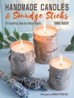 Handmade Candles and Smudge Sticks: 35 inspiring step-by-step projects Cover Image