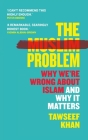 The Muslim Problem: Why We're Wrong About Islam and Why It Matters Cover Image