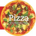 Pizza: How to Make and Bake More Than 50 Delicious Homemade Pizzas Cover Image
