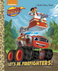 Let's be Firefighters! (Blaze and the Monster Machines) (Little Golden Book) Cover Image