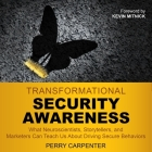 Transformational Security Awareness Lib/E: What Neuroscientists, Storytellers, and Marketers Can Teach Us about Driving Secure Behaviors Cover Image