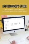 Infusionsoft Guide: Bring The Whole Database, Marketing And Website Together In One Cohesive System: Use Infusionsoft For Real Business Cover Image