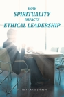 How Spirituality Impacts Ethical Leadership Cover Image