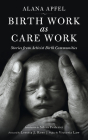 Birth Work as Care Work: Stories from Activist Birth Communities (KAIROS) Cover Image