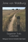 Equestrian Trails Colorado: Riding your horse on Colorado's Open Space Cover Image