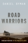 Road Warriors: Foreign Fighters in the Armies of Jihad Cover Image