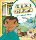 Signing at Home: Sign Language for Kids (A+ Books: Time to Sign) Cover Image