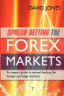 Spread Betting the Forex Markets: An Expert Guide to Making Money Spread Betting the Foreign Exchange Markets Cover Image