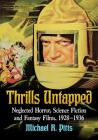Thrills Untapped: Neglected Horror, Science Fiction and Fantasy Films, 1928-1936 Cover Image