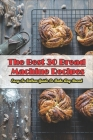 The Best 30 Bread Machine Recipes_ Easy-to-follow Guide To Bake Any Bread: Best Bread Machine Recipe Book Cover Image