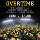 Overtime Lib/E: Jim Harbaugh and the Michigan Wolverines at the Crossroads of College Football Cover Image
