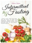Intermittent Fasting 16/8: A Quick Start Guide For Every Age And Stage To Fight Bad Nutrition, Reduce Belly Fat, Overcome Hunger Attacks, And Dis Cover Image