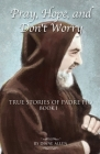 Pray, Hope, and Don't Worry: True Stories of Padre Pio Cover Image
