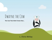 Dwayne the Cow The Cow that didn't know how... Cover Image