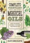 Llewellyn's Complete Formulary of Magical Oils: Over 1200 Recipes, Potions & Tinctures for Everyday Use (Llewellyn's Complete Book #5) Cover Image