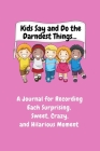 Kids Say and Do the Darndest Things (Pink Cover): A Journal for Recording Each Sweet, Silly, Crazy and Hilarious Moment Cover Image