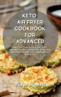 Keto Air Fryer Cookbook for Beginners: Ketogenic Air Fryer Recipes to Fry, Grill, Roast, Broil and Bake. Mouth-watering, Healthy and Tasty Dishes to L Cover Image