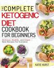 Ketogenic Diet for Beginners: The Complete Keto Diet Cookbook for Beginners Delicious, Healthy, and Simple Keto Recipes for Everyone Cover Image