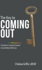 The Key to Coming Out: A Guide on a Journey Toward Unconditional Self-Love Cover Image