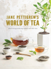 Jane Pettigrew's World of Tea: Discovering Producing Regions and Their Teas Cover Image