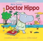Here Comes Doctor Hippo: A Little Hippo Story Cover Image