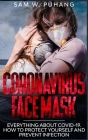 Coronavirus Face Mask: Everything about Wuhan Pandemic. Symptoms, Treatment, and Prevention Cover Image