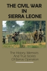 The Civil War In Sierra Leone: The History, Memoirs And True Stories Of Barras Operation: Operation Barras Casualties Cover Image