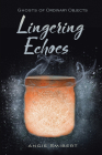 Lingering Echoes (Ghosts of Ordinary Objects) Cover Image