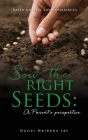 Sow the right Seeds: A Parent's perspective: Based on real life experiences Cover Image
