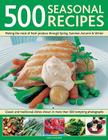 500 Seasonal Recipes: Making the Most of Fresh Produce Through Spring, Summer, Autumn and Winter: Classic and Traditional Dishes Shown in Mo Cover Image