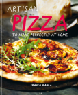 Artisan Pizza: To Make Perfectly At Home Cover Image