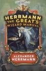 Herrmann the Great's Wizard Manual: From Sleight of Hand and Card Tricks to Coin Tricks, Stage Magic, and Mind Reading Cover Image