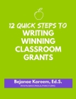 12 Quick Steps to Writing Winning Classroom Grants Cover Image
