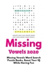 Missing Vowels 2020: Missing Vowels Word Search Puzzle Books, Boost Your IQ While Having Fun Cover Image